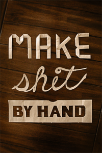 Make Shit By Hand, Cory Roberts, 2012